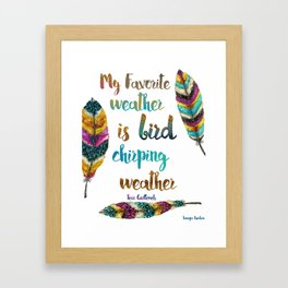 My Favorite Weather Is Bird Chirping Weather Framed Art Print