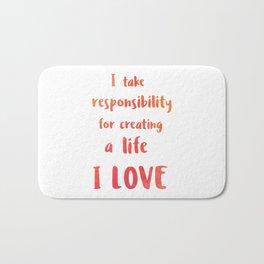 I take responsibility for creating a life I LOVE Bath Mat