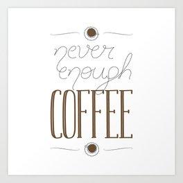 It's never enough coffee! Art Print