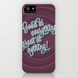 Good at everything great at nothing iPhone Case