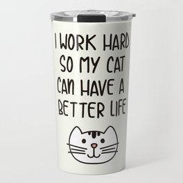 I Work Hard So My Cat Can Have A Better Life Travel Mug