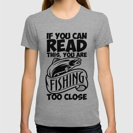 If you can read this you are fishing to close T-shirt