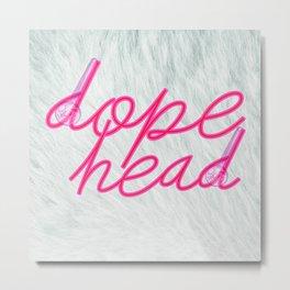 Dope Head Metal Print
