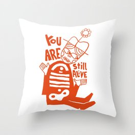 You Are Still Alive Throw Pillow