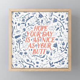 Hope Your Day Is As Nice As Your Butt (White Version) Framed Mini Art Print