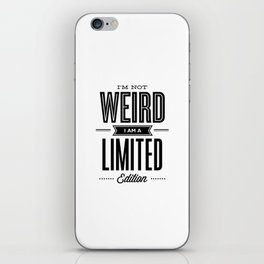 I'm Not Weird I'm a Limited Edition black and white modern minimalism home room wall decor iPhone Skin