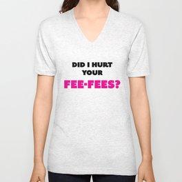 Did I hurt your fee-fees? Unisex V-Neck