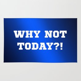 Why Not Today?! Rug
