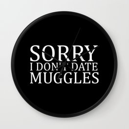 Sorry I Don't Date Muggles Wall Clock