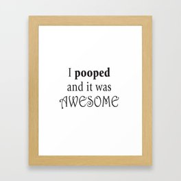I pooped and it was awesome. Framed Art Print