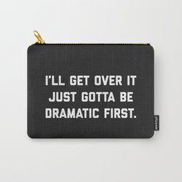 Gotta Be Dramatic First Funny Quote Carry-All Pouch