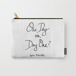 One Day or Day One? You Decide. Quote Carry-All Pouch