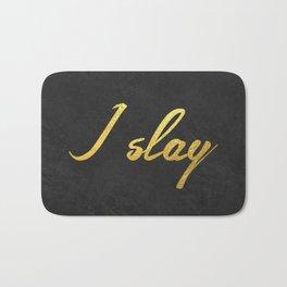 I slay ( gold typography) Bath Mat