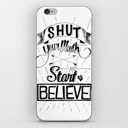 Shut Your Mouth and Start to Believe iPhone Skin