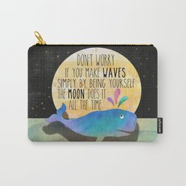Don't worry if you make waves simply by being yourself, the moon does it all the time. Carry-All Pouch