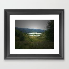 I Can't Be Happy Yet Framed Art Print