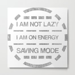 I am not lazy I am on energy saving mode Metal Print