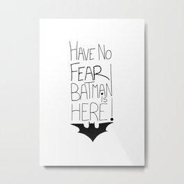 Have no fear... Metal Print