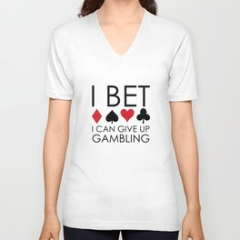 I Bet I Can Give Up Gambling Unisex V-Neck