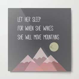 Let her sleep for when she wakes she will move muontains Metal Print