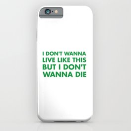 I don't wanna live like this iPhone Case
