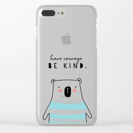 have courage BE KIND Clear iPhone Case