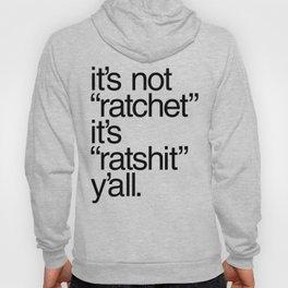 """It's Not """"Ratchet"""" It's """"Ratshit"""" Y'all Hoody"""