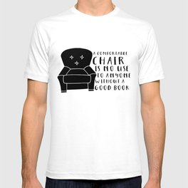 A Comfortable Chair is of No Use to Anyone Without a Good Book T-shirt