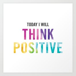 New Year's Resolution Reminder - TODAY I WILL THINK POSITIVE Art Print