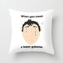 When You Meet A Faster Guitarist Throw Pillow
