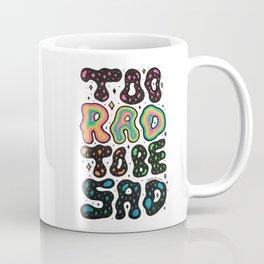 Too Rad To Be Sad Coffee Mug