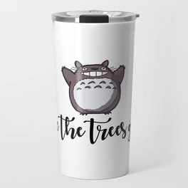 MAKE THE TREES GROW! Travel Mug
