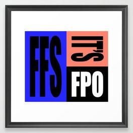 FFS IT'S FPO Framed Art Print