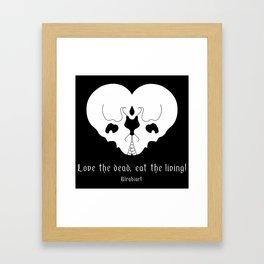 Love the dead, eat the living! Framed Art Print