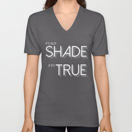 It's Not Shade If It's True (White Letters) Unisex V-Neck