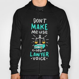 Lawyer Design: Don't Make Me Use My Lawyer Voice Hoody
