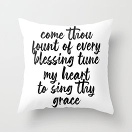 Come Thou Fount of Every Blessing Tune My Heart to Sing Thy Grace Script Throw Pillow