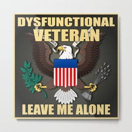 Dysfunctional Veteran, Leave Me Alone. Metal Print