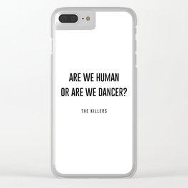 Are we human or are we dancer Clear iPhone Case