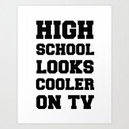 High School Looks Cooler On TV - Typography - Hipster Art Print