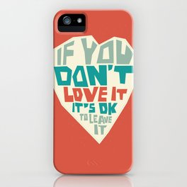 If you don't love it, it's Ok to leave it iPhone Case