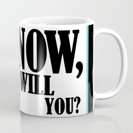 If Not Now, When Will You? Coffee Mug