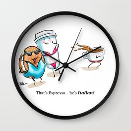 That's Espresso... he's Italian! Wall Clock
