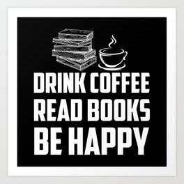 Drink Coffee Read Books Be Happy Book Lovers Gift Art Print