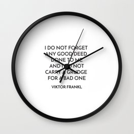VIKTOR FRANKL QUOTE - I DO NOT FORGET ANY GOOD DEED DONE TO ME Wall Clock