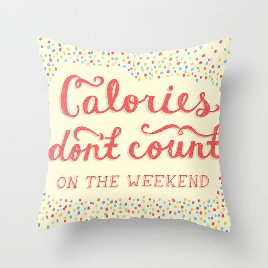 Calories Don't Count Throw Pillow