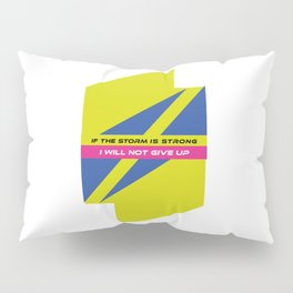If the storm is strong, I will not give up Pillow Sham