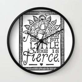 """""""And though she be but little she is fierce."""" Wall Clock"""