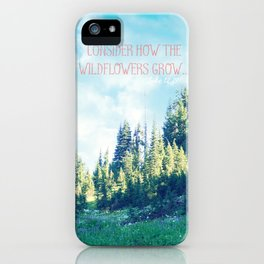 Consider How the Wildflowers Grow iPhone Case