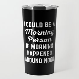Could Be Morning Person Funny Quote Travel Mug